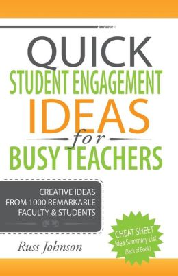 Quick Student Engagement Ideas for Busy Teachers: Creative Ideas from 1000 Remarkable Faculty and Some of Their Students
