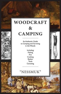 Woodcraft and Camping: A Camping and Survival Guide