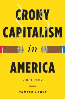 Crony Capitalism in America: 2008-2012