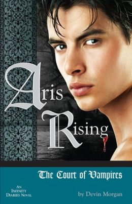 Aris Rising: The Court of Vampires (Infinity Diaries Trilogy Series #2)