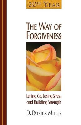 The Way of Forgiveness: Letting Go, Easing Stress, and Building Strength