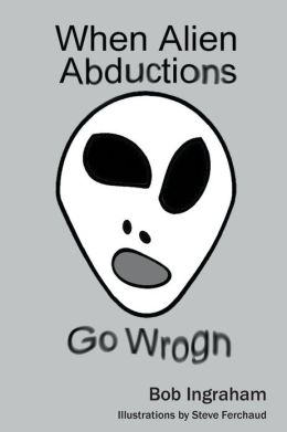 When Alien Abductions Go Wrogn