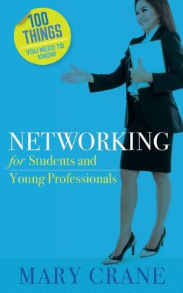 100 Things You Need to Know: Networking: For Students and New Professionals