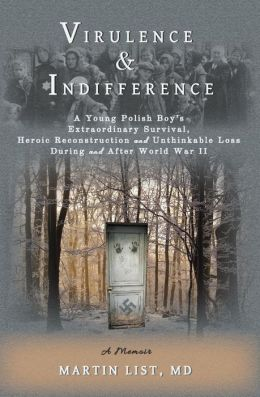 Virulence & Indifference: A Young Polish Boy's Extraordinary Survival, Heroic Reconstruction and Unthinkable Loss During and After World War II