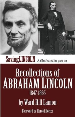 Recollections of Abraham Lincoln 1847-1865: Saving Lincoln Edition