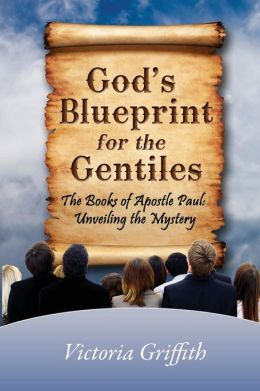 God's Blueprint for the Gentiles: The Books of Apostle Paul: Unveiling the Mystery