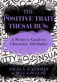 Book Cover Image. Title: The Positive Trait Thesaurus:  A Writer's Guide to Character Attributes, Author: Angela Ackerman