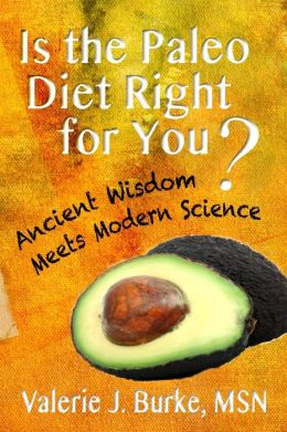 Is the Paleo Diet Right for You?: Ancient Wisdom Meets Modern Science