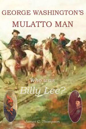 George Washington's Mulatto Man: Who was Billy Lee ?