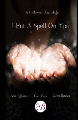 I Put A Spell On You, A Halloween Anthology
