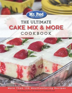 Mr. Food Test Kitchen: The Ultimate Cake Mix & More Cookbook