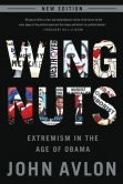 Book Cover Image. Title: Wingnuts:  Extremism in the Age of Obama, Author: John Avlon