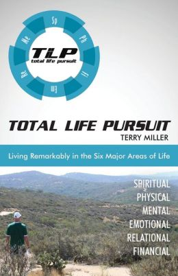 Total Life Pursuit: Living Remarkably in the Six Major Areas of Life