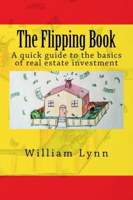 The Flipping Book: A quick guide to the basics of real estate investment