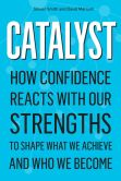 Book Cover Image. Title: Catalyst:  How Confidence Reacts with Our Strengths to Shape What We Achieve and Who We Become (Enhanced Edition), Author: Steven Smith