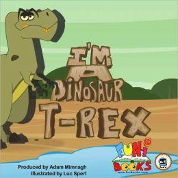 I'm a Dinosaur - T-Rex