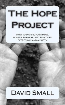 The Hope Project: How to Inspire Your Mind, Build a Business, and Fight Off Depression