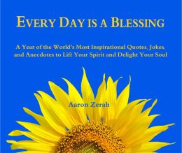 Every Day Is a Blessing: A Year of the World's Most Inspirational Quotes, Jokes, and Anecdotes