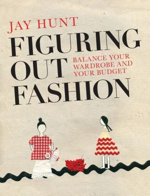 Figuring Out Fashion: Balance Your Wardrobe and Your Budget