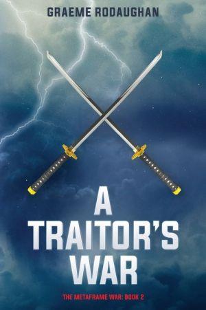A Traitor's War: The Metaframe War: Book 2