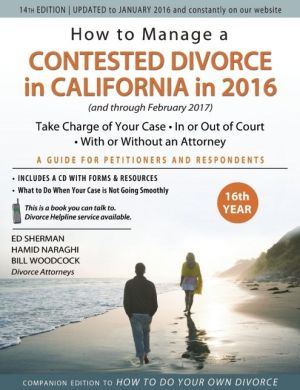 How to Manage a Contested Divorce in California in 2016: Take Charge of Your Case * In or Out of Court * With or Without an Attorney