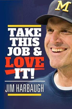 Take this Job and Love It! Jim Harbaugh