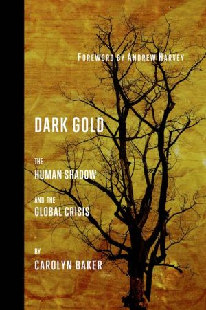 DARK GOLD: THE HUMAN SHADOW AND THE GLOBAL CRISIS
