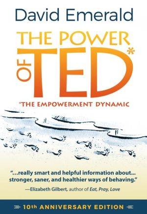 The Power of Ted* (The Empowerment Dynamic): 10th Anniversary Edition