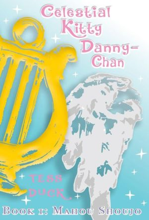Celestial Kitty Danny-Chan: Book One: Mahou Shoujo