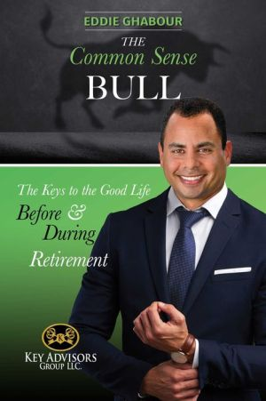 The Common-Sense Bull: The Keys to the Good Life Before and During Retirement.