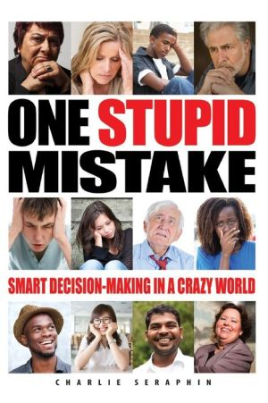 One Stupid Mistake: Smart Decision-Making in a Crazy World