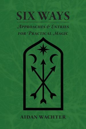 Book Six Ways: Approaches & Entries for Practical Magic