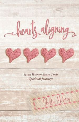 Hearts Aligning: Seven Women Share Their Spiritual Journeys