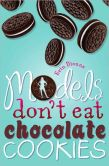 Book Cover Image. Title: Models Don't Eat Chocolate Cookies, Author: Erin Dionne