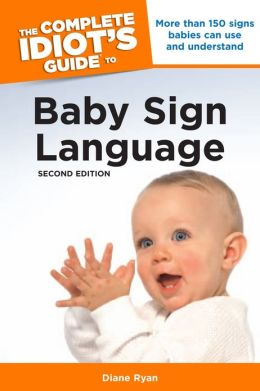 The Complete Idiot's Guide to Baby Sign Language, 2nd Edition
