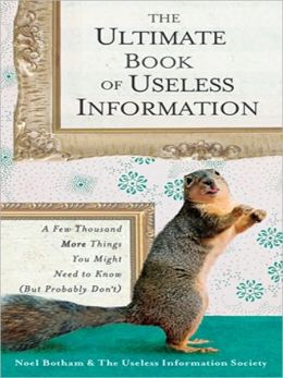 The Ultimate Book of Useless Information: A Few Thousand More Things You Might Need to Know ( But ProbablyDon't)