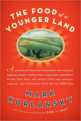 The Food of a Younger Land: A portrait of American food- before the national highway system, before chainrestaurants, and before frozen food, when the nation's foodwasseasonal,regional, and traditional- from the lost WPA files