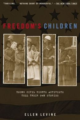 Freedom's Children: Young Civil Rights Activists Tell Their Own Stories