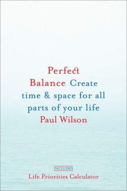 Perfect Balance: Create Time and Space for All Parts of Your Life