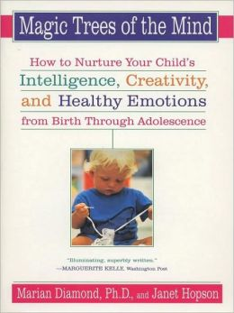 Magic Trees of the Mind: How to Nuture your Child's Intelligence, Creativity, and Healthy Emotions from Birth Through Adolescence