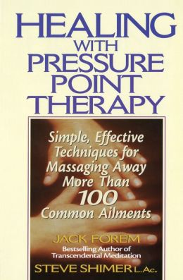 Healing with Pressure Point Therapy: Simple, Effective Techniques for Massaging Away More Than 100 Annoying Ailments