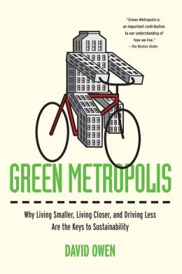 Green Metropolis: Why Living Smaller, Living Closer, and Driving Less Are theKeys to Sustainability