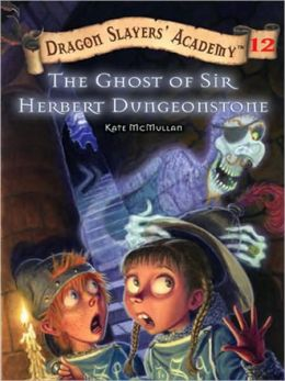 The Ghost of Sir Herbert Dungeonstone (Dragon Slayers' Academy #12)