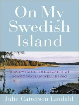 On My Swedish Island: Discovering the Secrets of Scandinavian Well-being Julie Catterson Lindahl