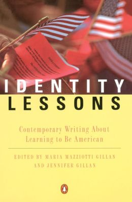Identity Lessons: Contemporary Writing About Learning to Be American