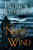 Book Cover Image. Title: The Name of the Wind (Kingkiller Chronicles Series #1), Author: Patrick Rothfuss
