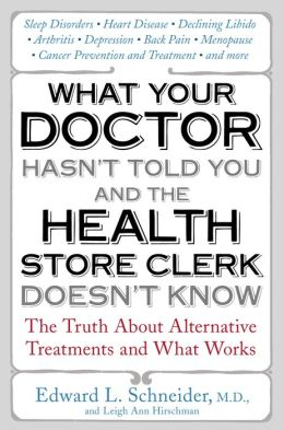 What Your Doctor Hasn't Told You and the Health Store Clerk Doesn't Know
