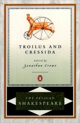 Troilus and Cressida (Pelican Shakespeare Series)