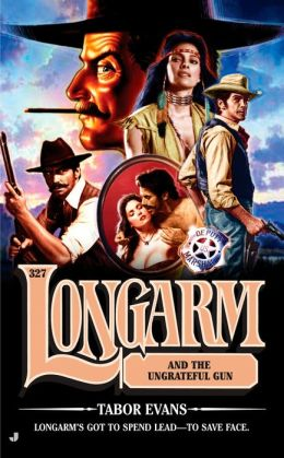 Longarm and the Ungrateful Gun (Longarm Series #327)