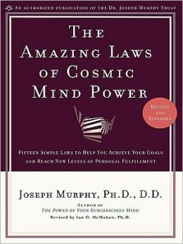 Amazing Laws of Cosmic Mind Power: Fifteen Simple Laws to Help You Achieve Your Goals and Reach New Levels ofPersonal Fulfillment
